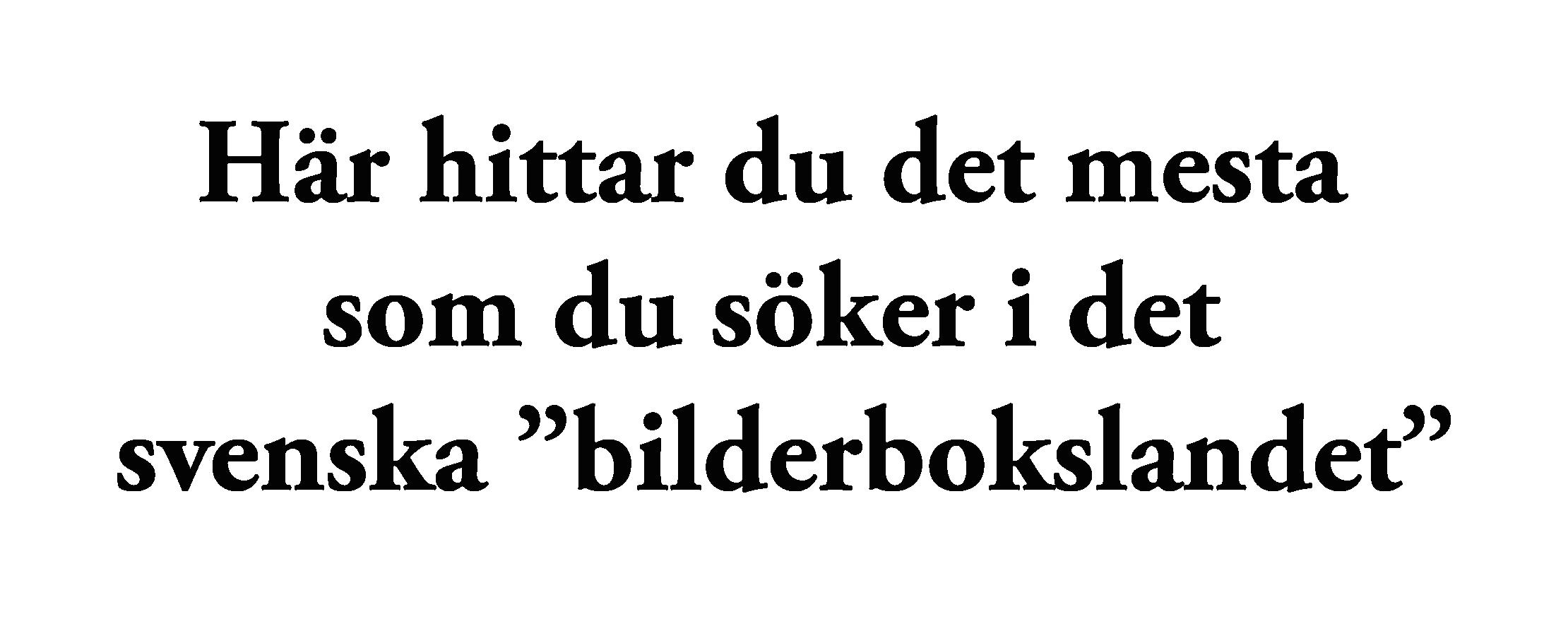 """Här hittar du det mesta som du söker i det svenska """"bilderbokslandet"""""""